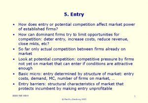 5 Entry How does entry or potential competition