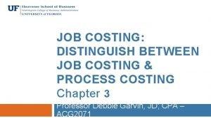 JOB COSTING DISTINGUISH BETWEEN JOB COSTING PROCESS COSTING