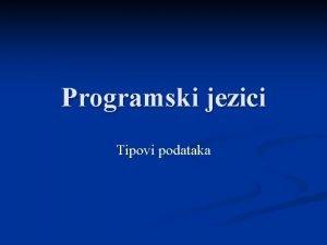 Programski jezici Tipovi podataka Tipovi podataka Koncept slabih