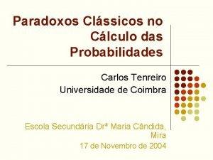 Paradoxos Clssicos no Clculo das Probabilidades Carlos Tenreiro