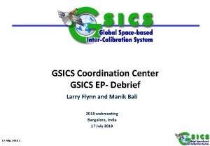 GSICS Coordination Center GSICS EP Debrief Larry Flynn
