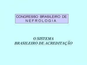 CONGRESSO BRASILEIRO DE NEFROLOGIA O SISTEMA BRASILEIRO DE