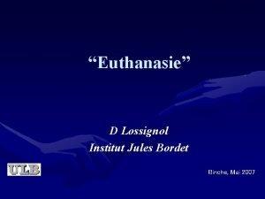 Euthanasie D Lossignol Institut Jules Bordet Binche Mai