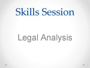 Skills Session Legal Analysis What is legal analysis