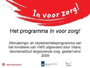 Het programma In voor zorg Stimulerings en implementatieprogramma