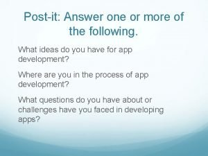 Postit Answer one or more of the following
