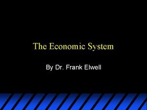 The Economic System By Dr Frank Elwell The
