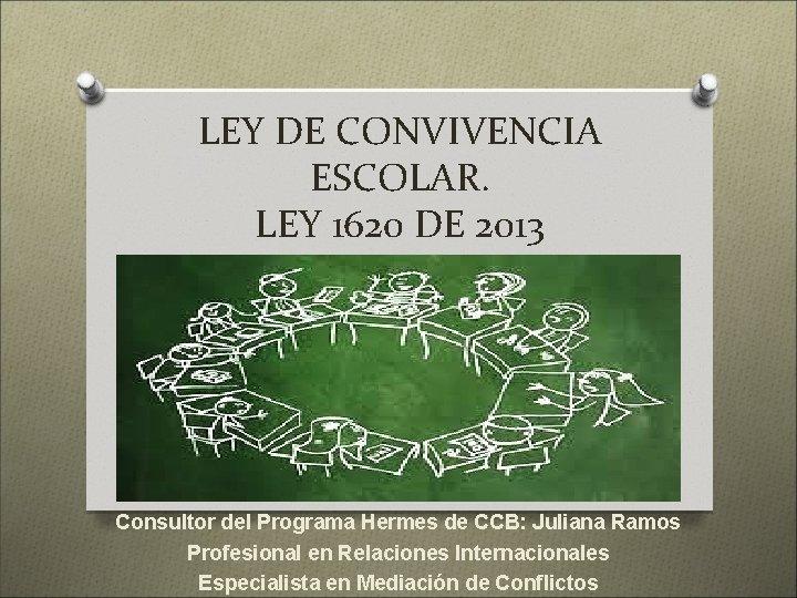 LEY DE CONVIVENCIA ESCOLAR LEY 1620 DE 2013
