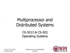 Multiprocessor and Distributed Systems CS3013 CS502 Operating Systems