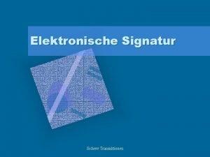 Elektronische Signatur Sichere Transaktionen Anforderungen an eine sichere