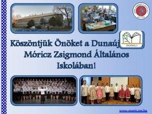 Kszntjk nket a Dunajvrosi Mricz Zsigmond ltalnos Iskolban