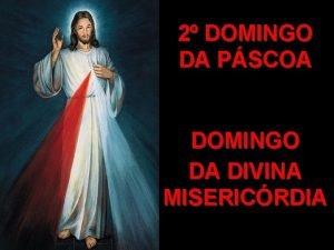 2 DOMINGO DA PSCOA DOMINGO DA DIVINA MISERICRDIA