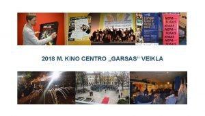 2018 M KINO CENTRO GARSAS VEIKLA Kino centras