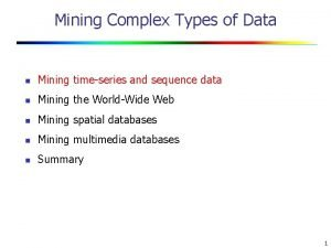 Mining Complex Types of Data n Mining timeseries