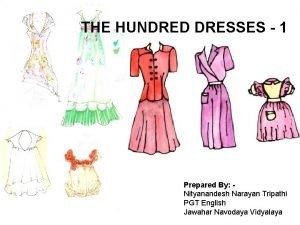 THE HUNDRED DRESSES 1 Prepared By Nityanandesh Narayan