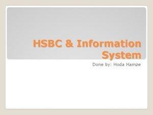 HSBC Information System Done by Hoda Hamze Definition