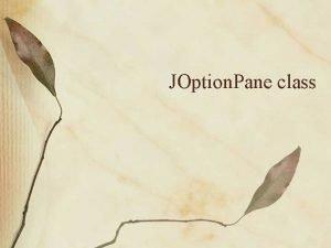 JOption Pane class Dialog Boxes A dialog box
