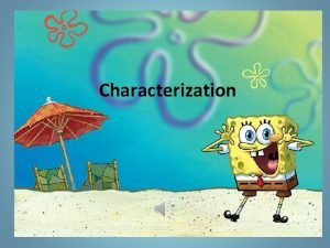 Characterization What is characterization Characters are the people