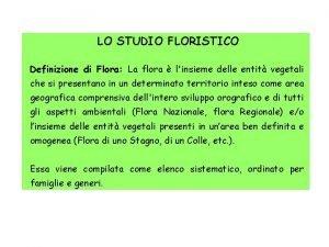 LO STUDIO FLORISTICO Definizione di Flora La flora