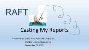 RAFT Casting My Reports Presented by Laura Putz