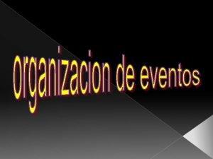 Qu es la organizacin de eventos La organizacin