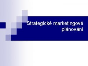 Strategick marketingov plnovn Strategick marketingov plnovn umouje pesnj