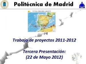 Politcnica de Madrid Trabajo de proyectos 2011 2012