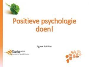 Positieve psychologie doen Agnes Schilder Even voorstellen Toegepast