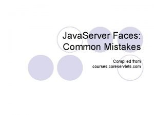 Java Server Faces Common Mistakes Compiled from courses