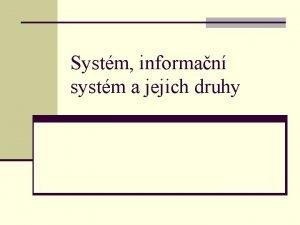 Systm informan systm a jejich druhy Mechanistick pstup