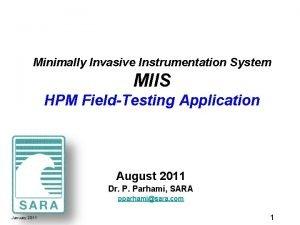 Minimally Invasive Instrumentation System MIIS HPM FieldTesting Application