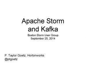 Apache Storm and Kafka Boston Storm User Group