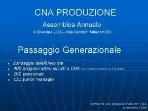 CNA PRODUZIONE Assemblea Annuale 4 Dicembre 2006 Villa