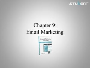 Chapter 9 Email Marketing Chapter Objectives Create an