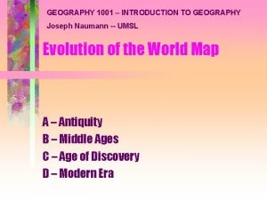 GEOGRAPHY 1001 INTRODUCTION TO GEOGRAPHY Joseph Naumann UMSL