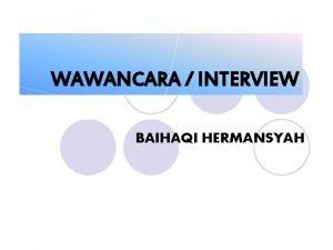 WAWANCARA INTERVIEW BAIHAQI HERMANSYAH Pengertian Wawancara Interview l