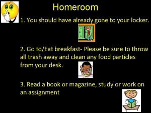 Homeroom 1 You should have already gone to