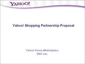 Yahoo Shopping Partnership Proposal Yahoo Korea e Marketplace
