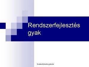 Rendszerfejleszts gyakorlat Szegedi Tudomnyegyetem Szoftverfejleszts Tanszk Mai ra