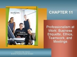 CHAPTER 11 Professionalism at Work Business Etiquette Ethics
