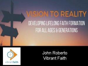 John Roberto Vibrant Faith John Roberto Vibrant Faith