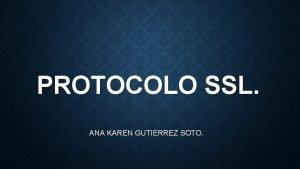 PROTOCOLO SSL ANA KAREN GUTIERREZ SOTO PROTOCOLO SSL