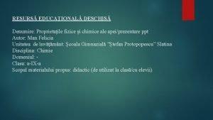 RESURS EDUCAIONAL DESCHIS Denumire Proprietaile fizice i chimice