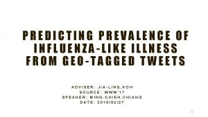 PREDICTING PREVALENCE OF INFLUENZALIKE ILLNESS FROM GEOTAGGED TWEETS