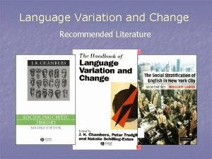 Language Variation and Change Recommended Literature Language Variation