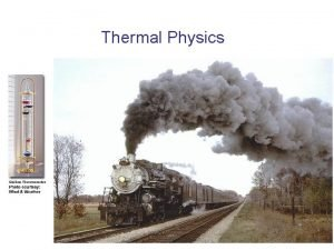 Thermal Physics Thermodynamics and Temperature Thermodynamics deals with