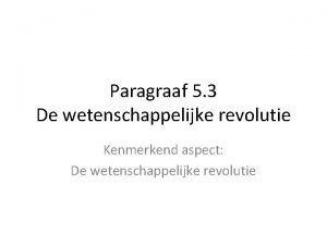 Paragraaf 5 3 De wetenschappelijke revolutie Kenmerkend aspect