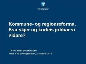 Kommune og regionreforma Kva skjer og korleis jobbar