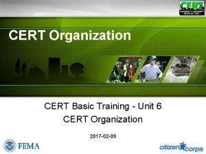 CERT Organization CERT Basic Training Unit 6 CERT