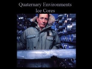 Quaternary Environments Ice Cores Records From Ice Cores